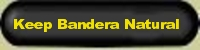 keep Bandera beautiful is a slogan we use to protect nature in Bandera county texas, Cowboy capital of the world - the beautiful tx hill country attracts more and more home buyers, more houses, more water wells and roads have endangered the balance of this fragile lime stone habitat in Central Texas, close to San Antonio, TX