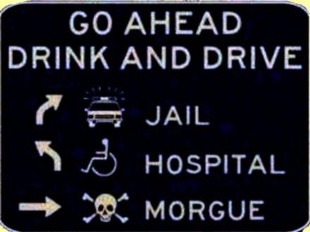 conservation education online: drink and drive sign. Drink and drive and you go to jail, to the hospital, to the morgue
