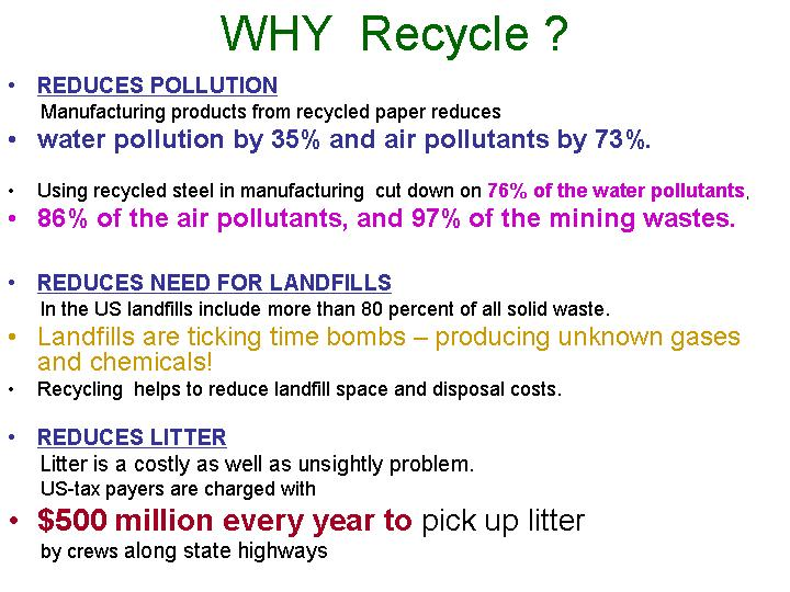 recycling helps to reduce the use of natural resources, lowers air pollution and water pollution